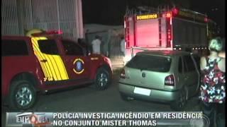 Polícia investiga incêndio em residência no Cj. Mister Thomas (08/06)