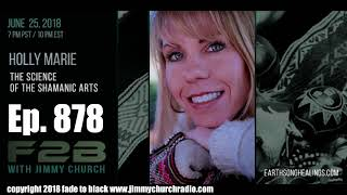 Ep. 878 FADE to BLACK Jimmy Church w/ Holly Marie : The Science of the Shamanic Arts : LIVE