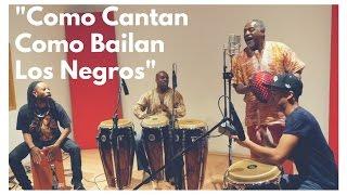 Como Cantan Como Bailan Los Negros - Afro Peruvian Percussion Ensemble