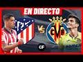 ATLÉTICO de MADRID vs VILLARREAL EN VIVO 🔴 LA LIGA 🇪🇸 - JORNADA 3