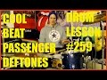 AWESOME DRUM BEAT - PASSENGER - DEFTONES -DRUM LESSON #259