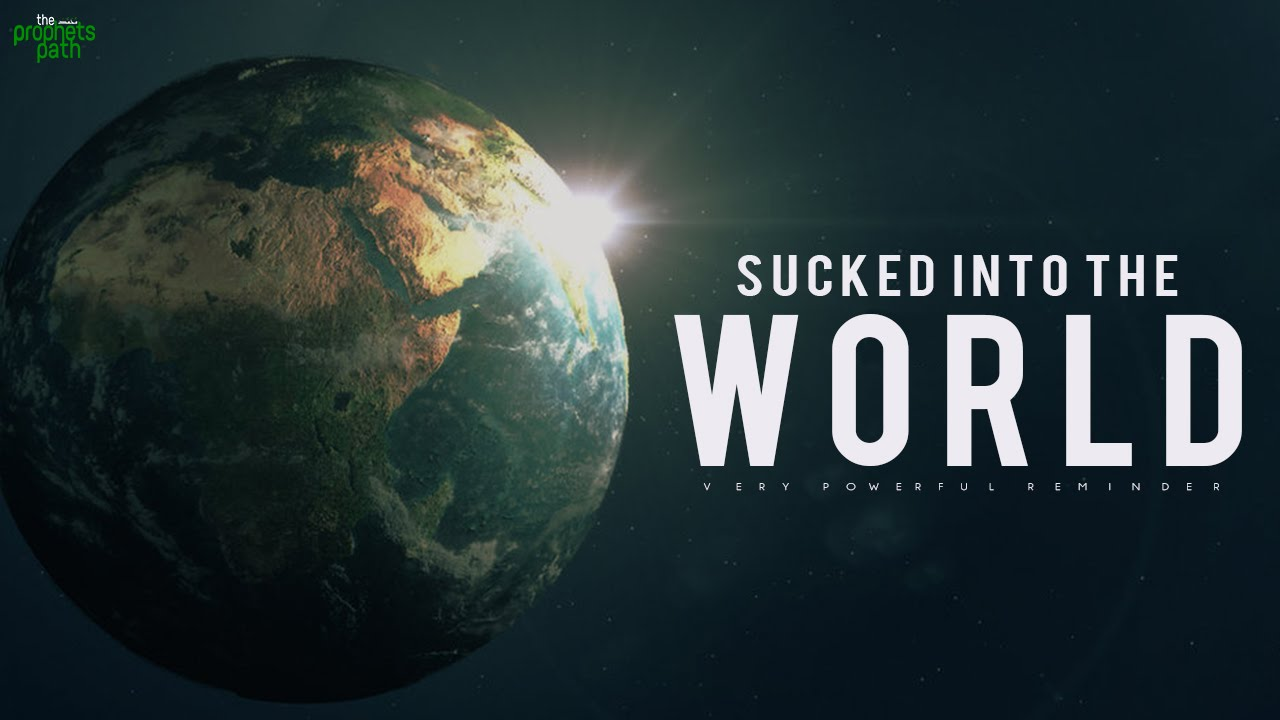 Sucked Into The World