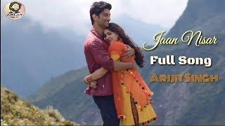 Arijit Singh | Jaan Nisar | Kedarnath Movie | Full Song | Romantic Song | 2018