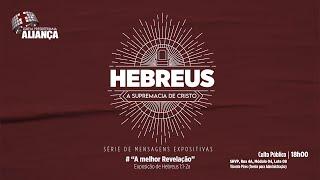 A melhor Revelação - Hebreus 1:1-2a | Rev. Dilsilei Monteiro | Igreja Presbiteriana Aliança