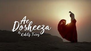 Ae Dosheeza Kshitij Tarey Sayeed Quadri Gaurav Dagaonkar ft Khyati Nayal