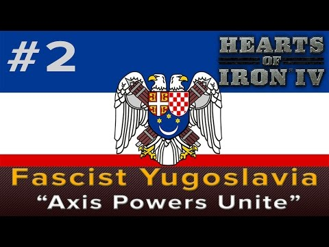 "Hearts of Iron 4: Fascist Yugoslavia Episode 2 - ""Axis Powers Unite""  (Let's Play/Gameplay)"