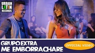 GRUPO EXTRA - ME EMBORRACHARE - (OFFICIAL VIDEO) (BACHATA 2018)