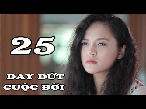 Day Dứt Cuộc Đời - Tập 25   Phim Tình Cảm Việt Nam Mới Hay Nhất 2018
