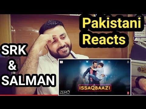 Pakistani Reacts On | Zero:ISSAQBAAZI Video Song | Shah Rukh Khan,Salman Khan,Anushka Sharma,Katrina