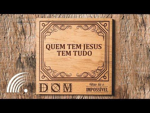 Banda Dom - Quem Tem Jesus Tem Tudo (Não Há O Impossível)