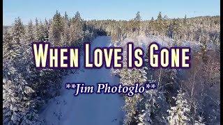 When Love Is Gone - Jim Photoglo (KARAOKE)