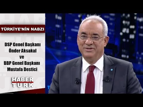 Türkiye'nin Nabzı - 13 Mart 2019 (DSP Genel Başkanı Önder Aksakal,BBP Genel Başkanı Mustafa Destici)