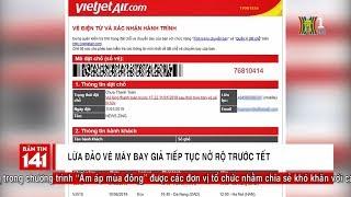 Cảnh giác lừa đảo vé máy bay giả tiếp tục nở rộ trước Tết | Nhật ký 141