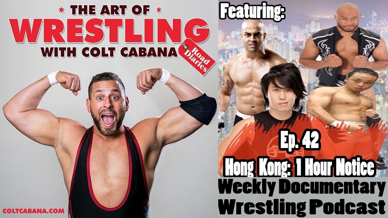 FULL EPISODE 42 (Hong Kong One Hour Notice) - Art Of Wrestling Podcast w/ Colt Cabana