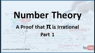 Number Theory: Proof of the Irrationality of PI - Part 1