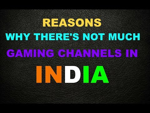 Reasons  why there's not much gaming channels in INDIA