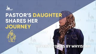 A Pastor's daughter shares her journey to Islam