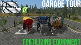Farming Simulator 17 - Garage Tour - Fertilizing Equipment