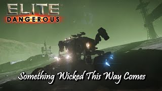 Elite: Dangerous - Something Wicked This Way Comes