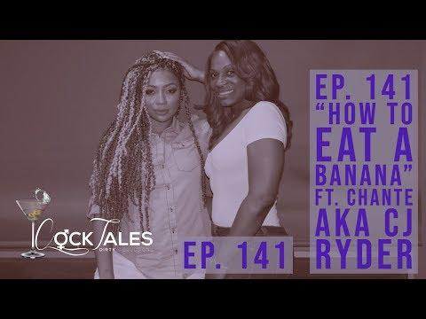"CockTales Ep. 141 ""How To Eat A Banana"" ft. Chante aka CJ Ryder"