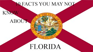 Florida - 10 Facts You May Not Know