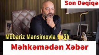 Mübariz Mansinovla Bağlı Məhkəmədən Xəbər Son Dəqiqə