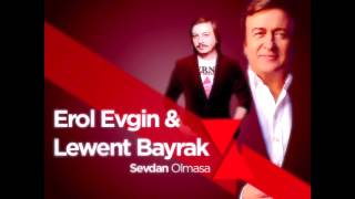 Erol Evgin - Sevdan Olmasa ( Lewent Bayrak Remix )
