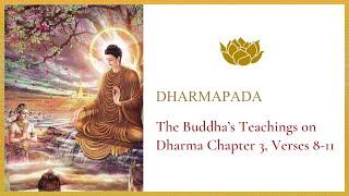Dharmapada - The Buddha's Teachings on Dharma Chapter 3, Verses 8-11