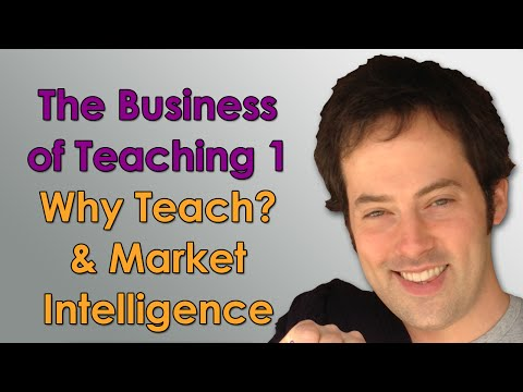 The Business of Teaching - 1 - Why Teach? & Market Intellige