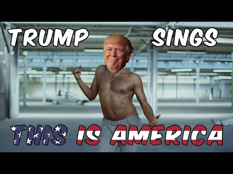 Trump Sings - This is America By Childish Gambino