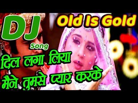 Dil Laga Liya Maine Tumse Pyaar Karke [Old Is Gold] Supar Hite Love Dj Mix 2019