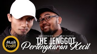 Video The Jenggot - Pertengkaran Kecil (Rap Version Cover Edcoustic) download MP3, 3GP, MP4, WEBM, AVI, FLV Januari 2018