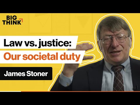 Law vs. justice: What is our duty in society? | James Stoner | Big Think
