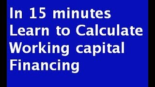 Learn to calculate  Working Capital Finance in 15 minutes
