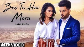 Bus Tu Hai Mera Ladi Singh New Panjabi Songs 2019 Latest Panjabi 2019