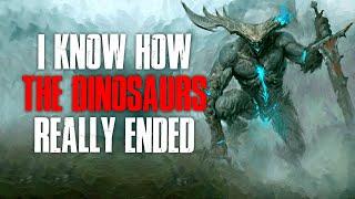 """I Know How The Dinosaurs REALLY Ended"" Creepypasta"