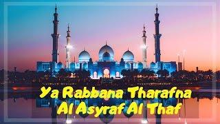 Ya Rabbana Tharafna Al Asyraf Al Thaf Lirik