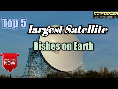 Top 5 largest Satellite Dishes on Earth