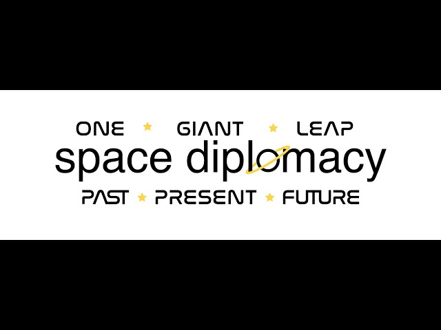 One Giant Leap: Space Diplomacy, Past, Present, and Future.