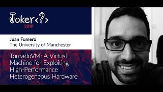 Juan Fumero — TornadoVM: A virtual machine for exploiting high performance heterogeneous hardware