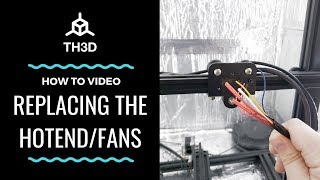 How To Video - Replacing Your 3D Printer Hotend - Complete with Fans
