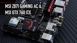 MSI Z87I Gaming AC Motherboard and GTX 760 Mini-ITX GPU Overview