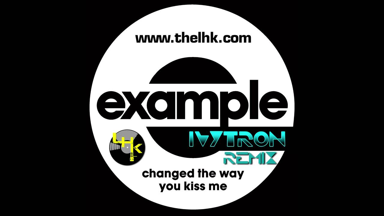 Example - Change The Way You Kiss Me (Ivytron Remix) Preview