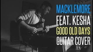 MACKLEMORE FEAT. KESHA - GOOD OLD DAYS GUITAR COVER