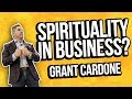 Do you need spirituality in business?  Grant Cardone