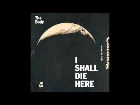 The Body - I Shall Die Here [Full Album][2014]