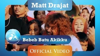 Matt Drajat Bebeb Batu Akikku Official Video Clip