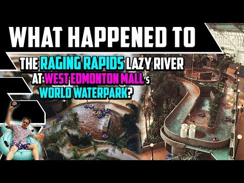 What Happened To The Raging Rapids Lazy River Slide At West Edmonton Mall?