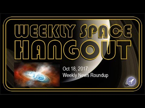 Weekly Space Hangout - Oct 18, 2017: Weekly News Roundup