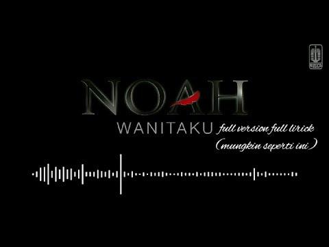 NOAH WANITAKU FULL VERSION FULL LIRIC
